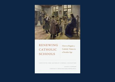 Our New Book Renewing Catholic Schools: How to Regain a Catholic Vision for a Secular Age